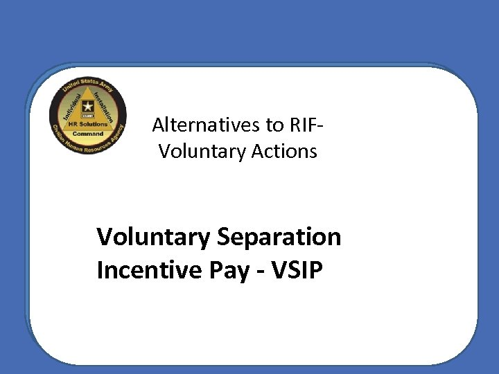 Alternatives to RIFVoluntary Actions Voluntary Separation Incentive Pay - VSIP