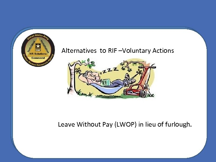 Alternatives to RIF –Voluntary Actions Leave Without Pay (LWOP) in lieu of furlough.