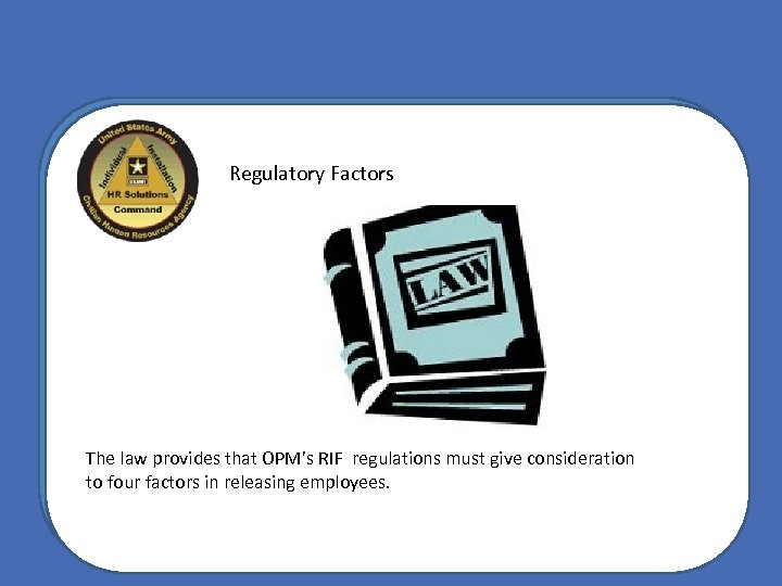 Regulatory Factors The law provides that OPM's RIF regulations must give consideration to four