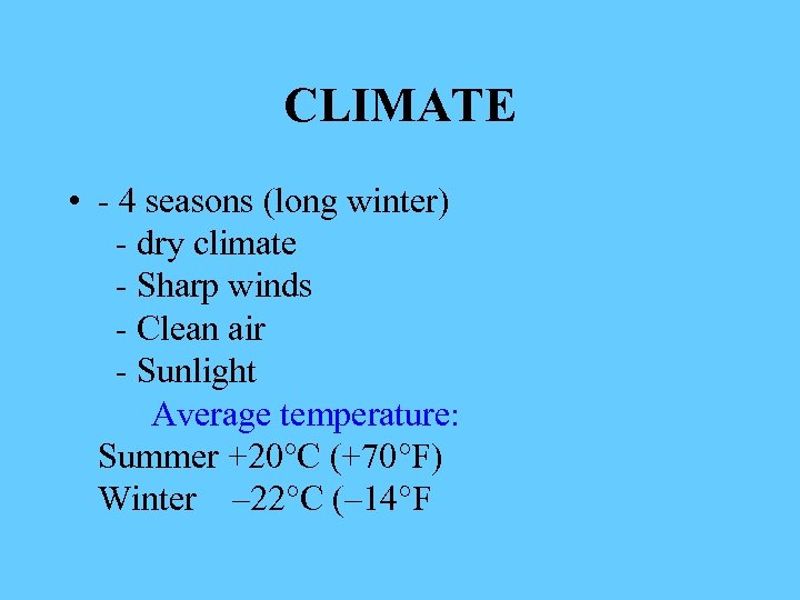CLIMATE • - 4 seasons (long winter) - dry climate - Sharp winds -