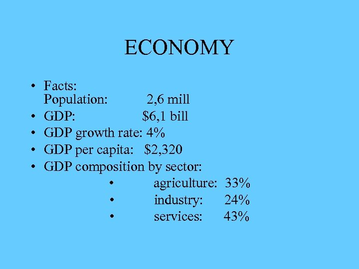 ECONOMY • Facts: Population: 2, 6 mill • GDP: $6, 1 bill • GDP