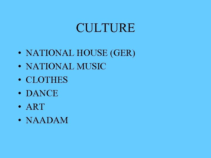 CULTURE • • • NATIONAL HOUSE (GER) NATIONAL MUSIC CLOTHES DANCE ART NAADAM