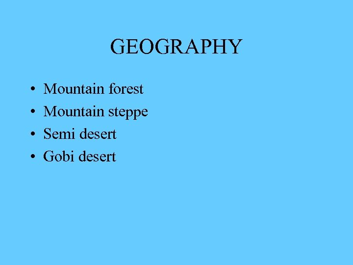 GEOGRAPHY • • Mountain forest Mountain steppe Semi desert Gobi desert