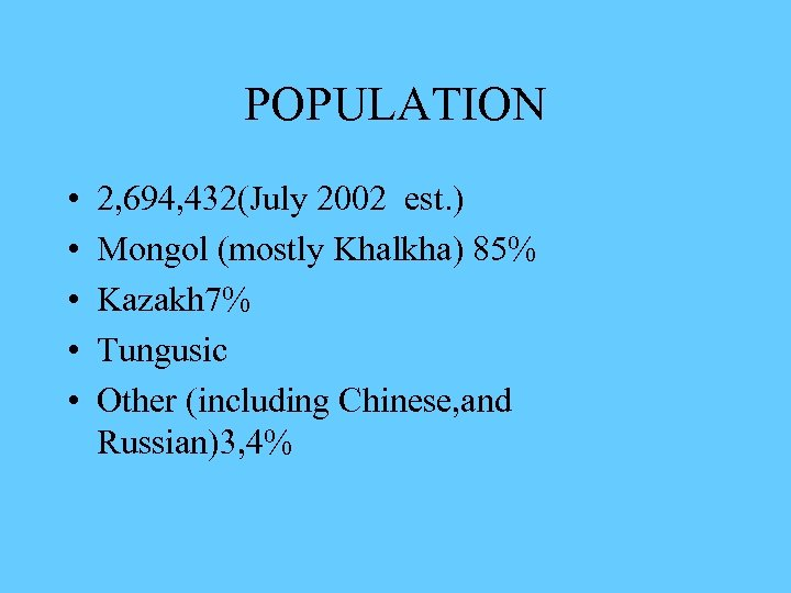 POPULATION • • • 2, 694, 432(July 2002 est. ) Mongol (mostly Khalkha) 85%