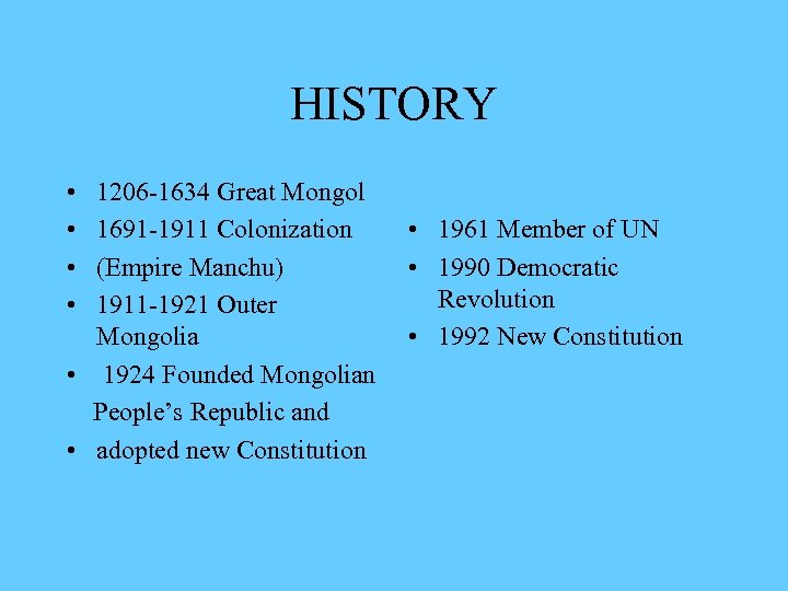 HISTORY • • 1206 -1634 Great Mongol 1691 -1911 Colonization (Empire Manchu) 1911 -1921