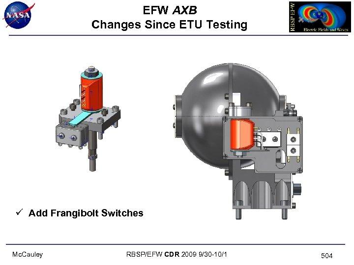 EFW AXB Changes Since ETU Testing ü Add Frangibolt Switches Mc. Cauley RBSP/EFW CDR