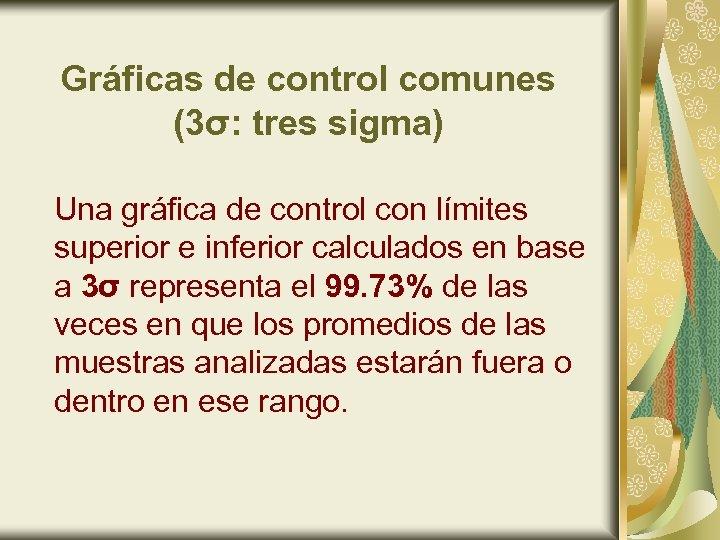 Gráficas de control comunes (3σ: tres sigma) Una gráfica de control con límites superior