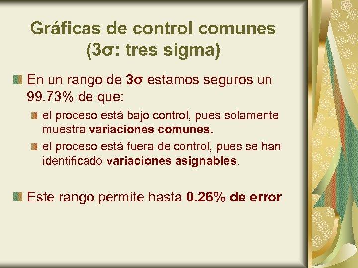 Gráficas de control comunes (3σ: tres sigma) En un rango de 3σ estamos seguros