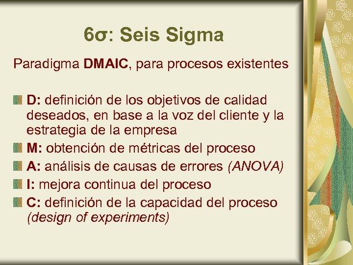 6σ: Seis Sigma Paradigma DMAIC, para procesos existentes D: definición de los objetivos de