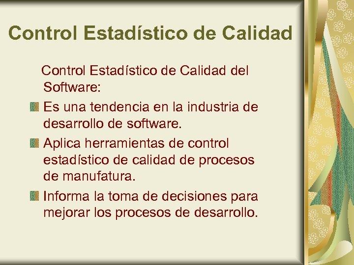 Control Estadístico de Calidad del Software: Es una tendencia en la industria de desarrollo