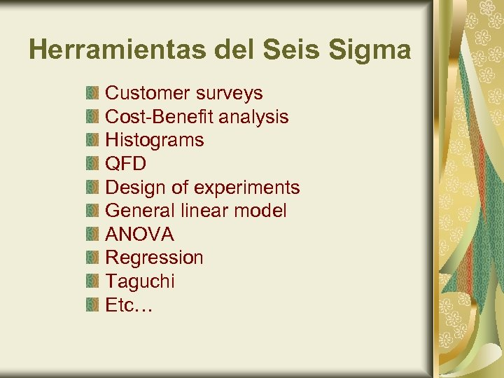 Herramientas del Seis Sigma Customer surveys Cost-Benefit analysis Histograms QFD Design of experiments General