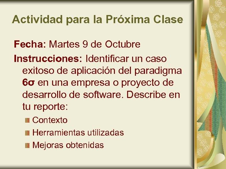 Actividad para la Próxima Clase Fecha: Martes 9 de Octubre Instrucciones: Identificar un caso