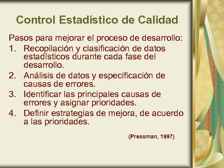 Control Estadístico de Calidad Pasos para mejorar el proceso de desarrollo: 1. Recopilación y