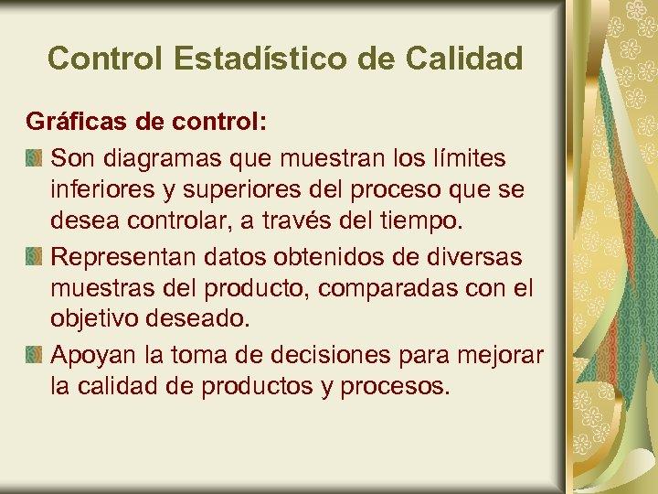 Control Estadístico de Calidad Gráficas de control: Son diagramas que muestran los límites inferiores