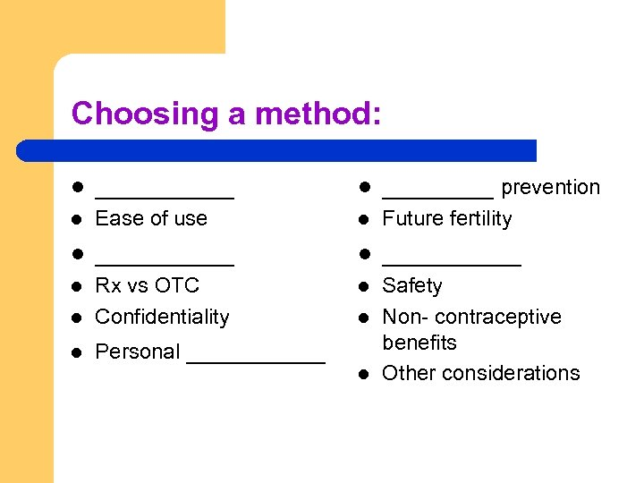 Choosing a method: l _____ l ____ prevention l Ease of use l Future