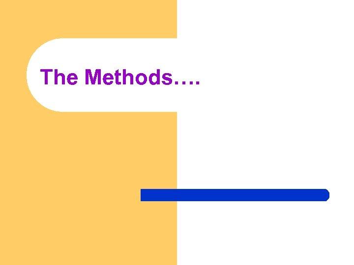The Methods….