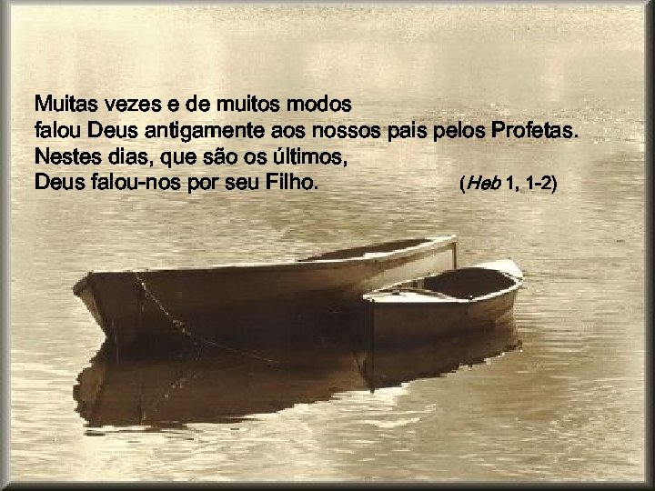 Muitas vezes e de muitos modos falou Deus antigamente aos nossos pais pelos Profetas.