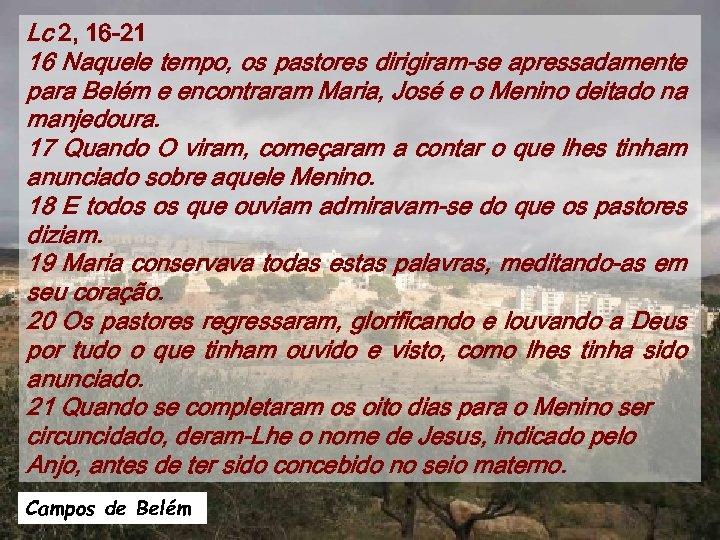 Lc 2, 16 -21 16 Naquele tempo, os pastores dirigiram-se apressadamente para Belém e