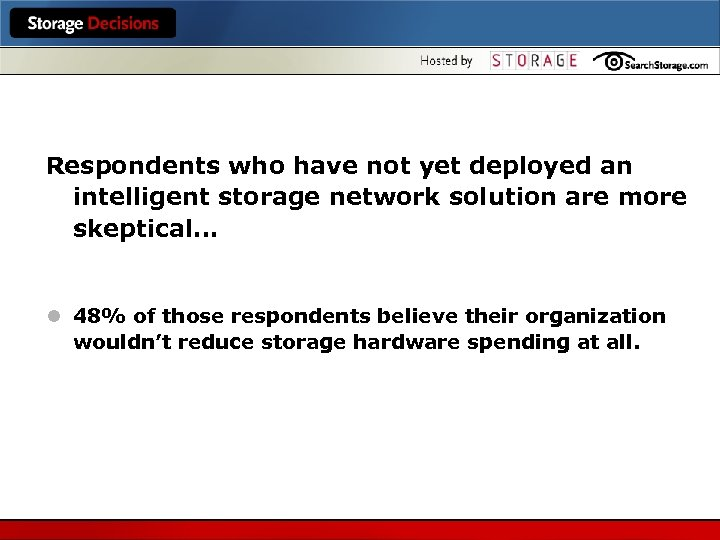 Respondents who have not yet deployed an intelligent storage network solution are more skeptical…