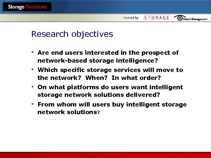 Research objectives • Are end users interested in the prospect of network-based storage intelligence?