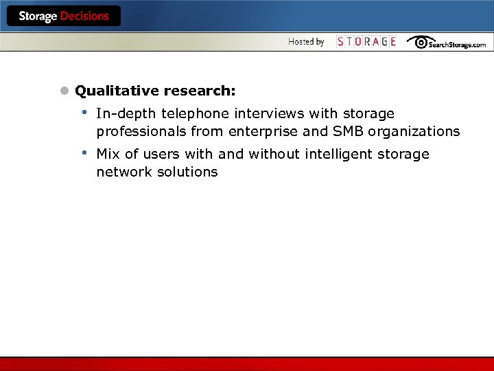 l Qualitative research: • In-depth telephone interviews with storage professionals from enterprise and SMB