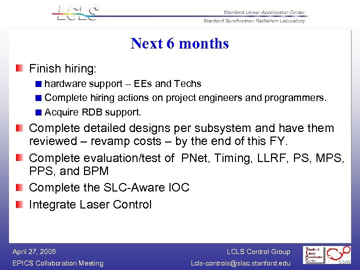 Next 6 months Finish hiring: hardware support – EEs and Techs Complete hiring actions