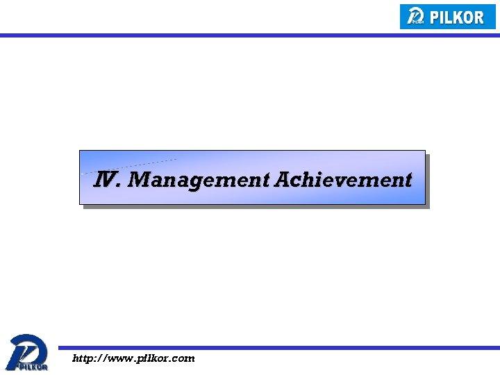 Ⅳ. Management Achievement http: //www. pilkor. com