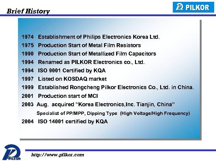 Brief History 1974 Establishment of Philips Electronics Korea Ltd. 1975 Production Start of Metal