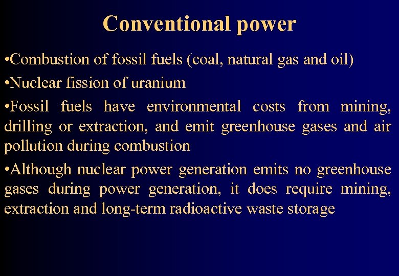 Conventional power • Combustion of fossil fuels (coal, natural gas and oil) • Nuclear