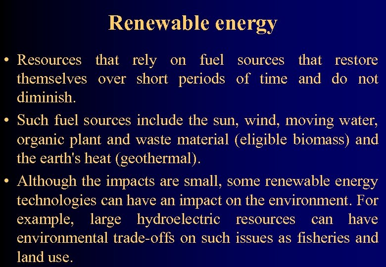 Renewable energy • Resources that rely on fuel sources that restore themselves over short
