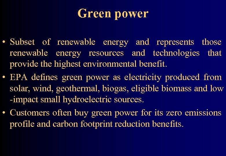 Green power • Subset of renewable energy and represents those renewable energy resources and