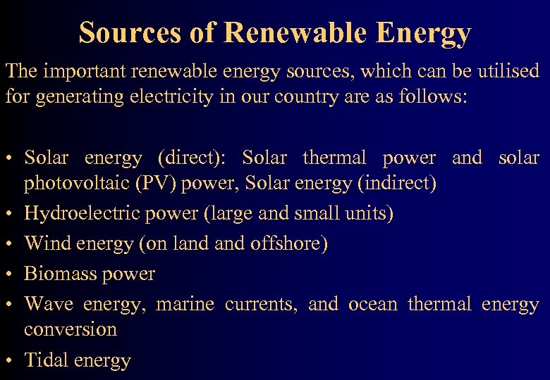 Sources of Renewable Energy The important renewable energy sources, which can be utilised for