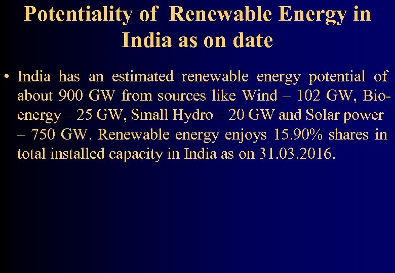 Potentiality of Renewable Energy in India as on date • India has an estimated