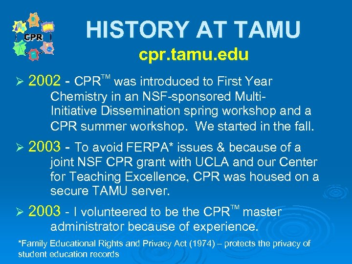 HISTORY AT TAMU cpr. tamu. edu Ø 2002 - CPR was introduced to First