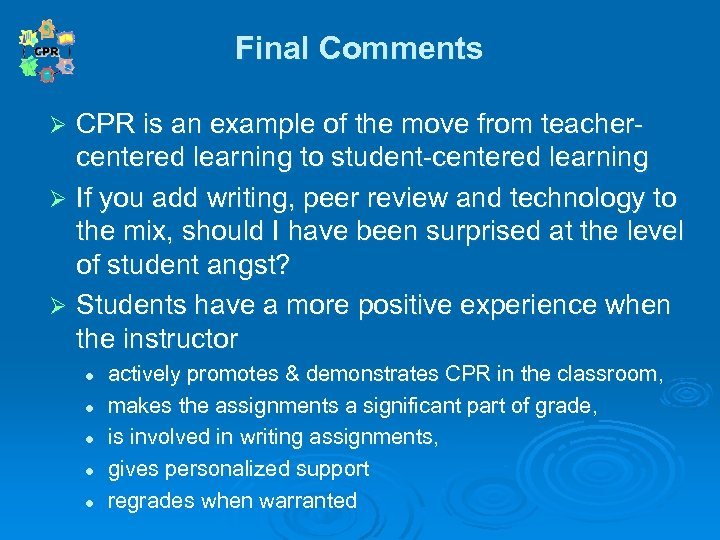 Final Comments CPR is an example of the move from teachercentered learning to student-centered