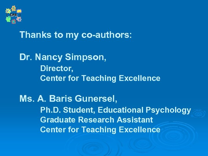Thanks to my co-authors: Dr. Nancy Simpson, Director, Center for Teaching Excellence Ms. A.