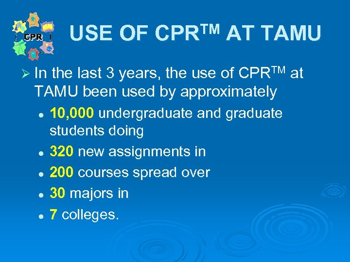 USE OF CPRTM AT TAMU Ø In the last 3 years, the use of