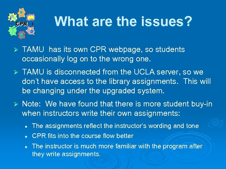 What are the issues? Ø TAMU has its own CPR webpage, so students occasionally