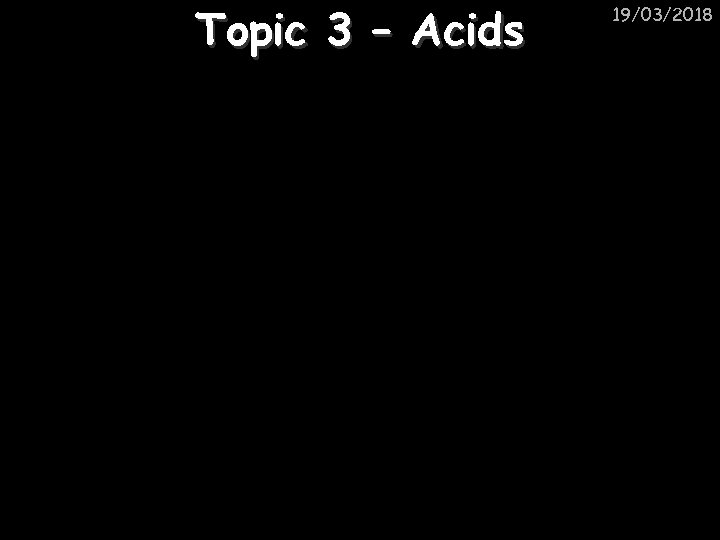 Topic 3 – Acids 19/03/2018