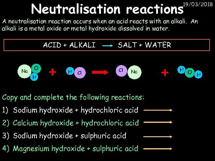 Neutralisation reactions 19/03/2018 A neutralisation reaction occurs when an acid reacts with an alkali.