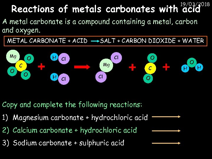 19/03/2018 Reactions of metals carbonates with acid A metal carbonate is a compound containing
