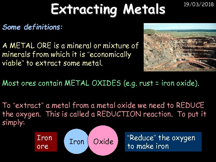 Extracting Metals 19/03/2018 Some definitions: A METAL ORE is a mineral or mixture of