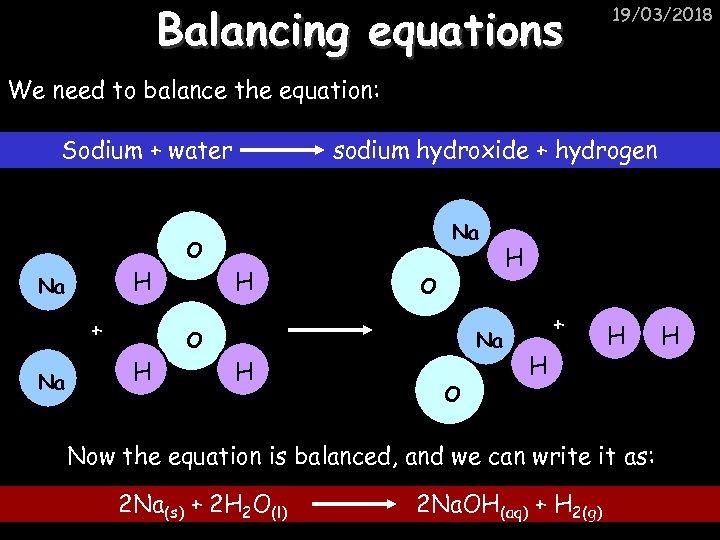 Balancing equations 19/03/2018 We need to balance the equation: Sodium + water sodium hydroxide