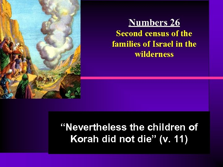 "Numbers 26 Second census of the families of Israel in the wilderness ""Nevertheless the"
