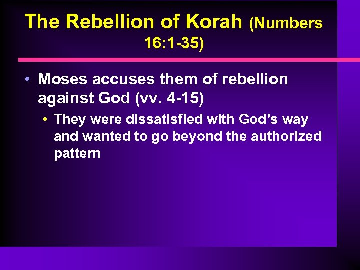 The Rebellion of Korah (Numbers 16: 1 -35) • Moses accuses them of rebellion