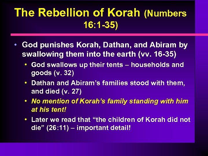 The Rebellion of Korah (Numbers 16: 1 -35) • God punishes Korah, Dathan, and