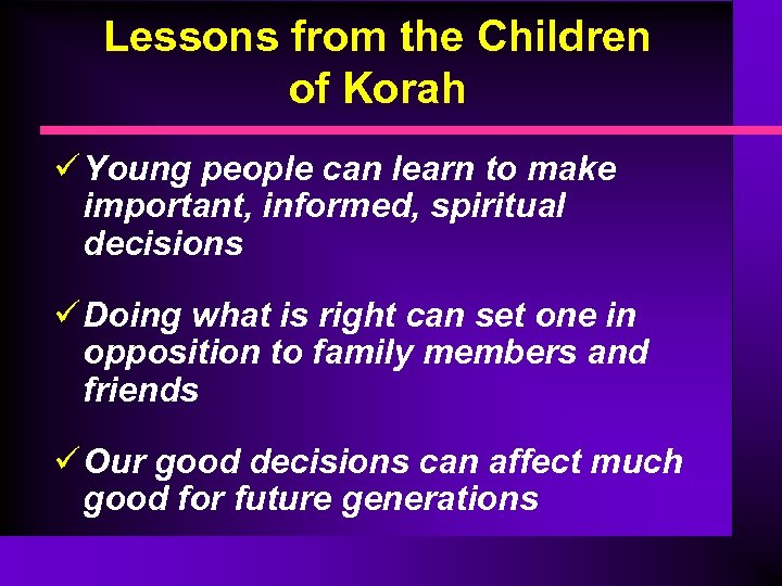 Lessons from the Children of Korah ü Young people can learn to make important,