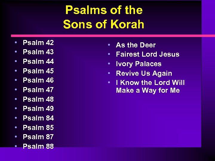 Psalms of the Sons of Korah • • • Psalm 42 Psalm 43 Psalm