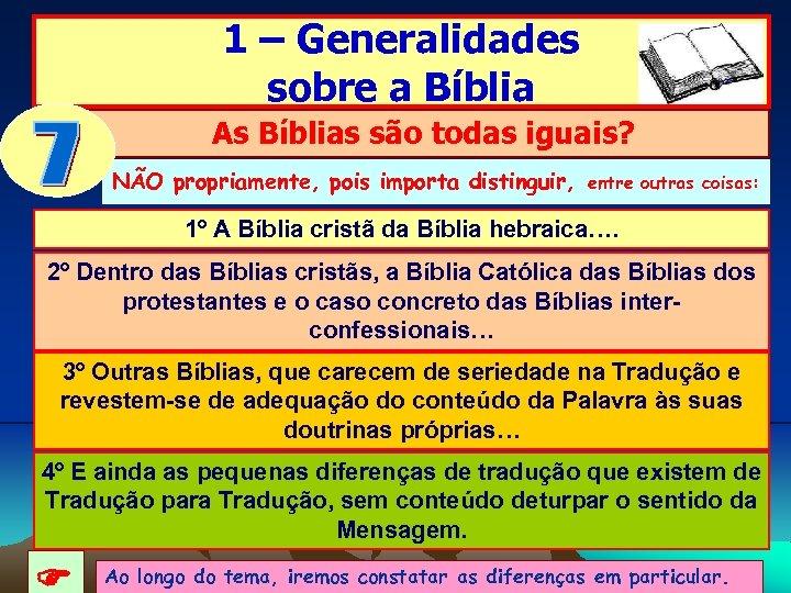 1 – Generalidades sobre a Bíblia As Bíblias são todas iguais? NÃO propriamente, pois
