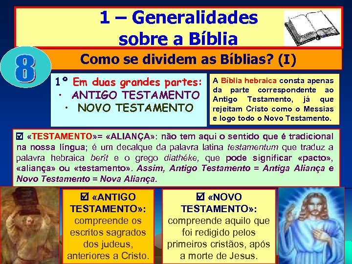 1 – Generalidades sobre a Bíblia Como se dividem as Bíblias? (I) 1º Em
